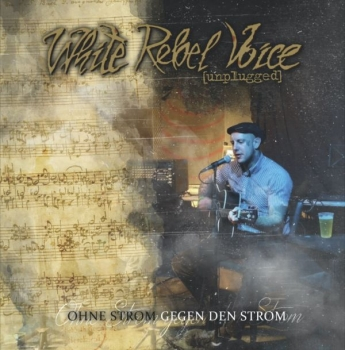 WHITE REBEL VOICE UNPLUGGED - OHNE STROM GEGEN DEN STROM