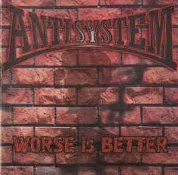 Antisystem- Worse is better